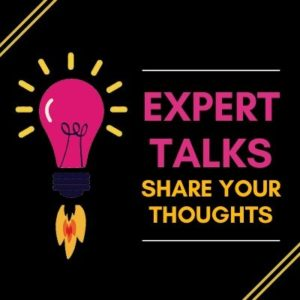 Expert Talks - Share your Thoughts